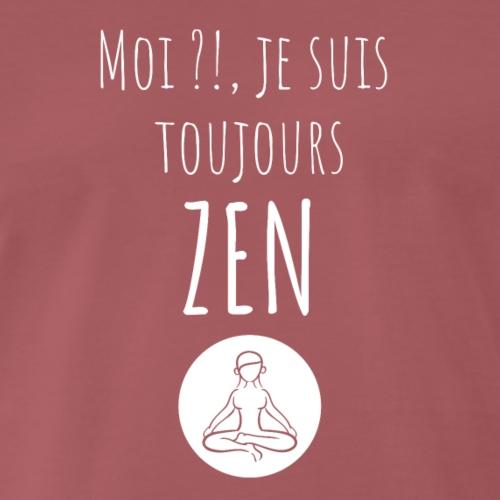 Moi je suis toujours zen 2 - T-shirt Premium Homme