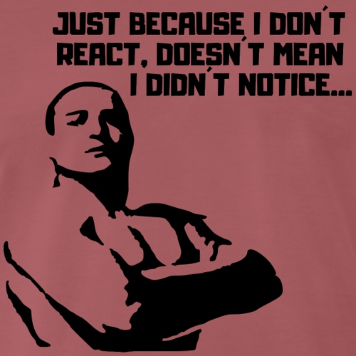 Just because i don t react - Männer Premium T-Shirt