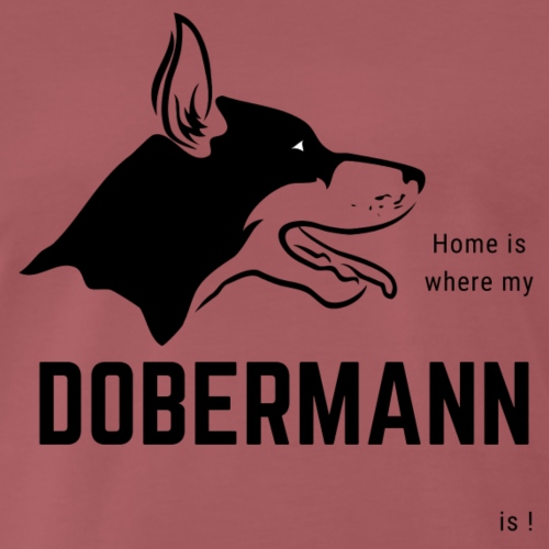 Home is where my Dobermann is ! - Männer Premium T-Shirt