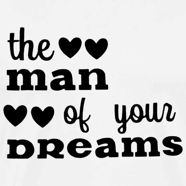 Black Design The Man Of Your Dreams Valentines Day
