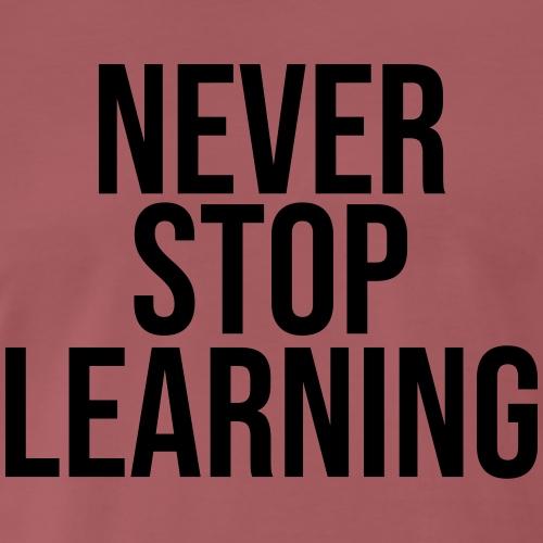 Never Stop Learning - Men's Premium T-Shirt