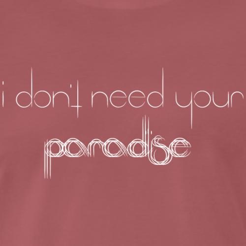 I Don't Need Your Paradise text - Men's Premium T-Shirt