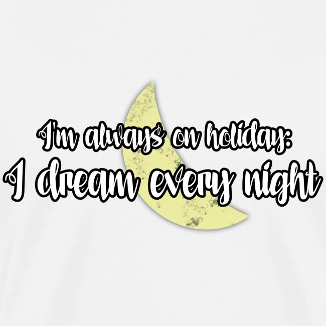 Always on Holiday Dreaming Every Night (with Moon)