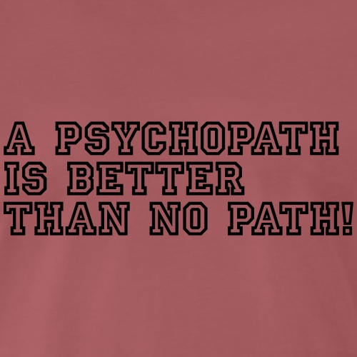 Psychopath is better than - Männer Premium T-Shirt