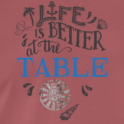 life is better at the table - Männer Premium T-Shirt