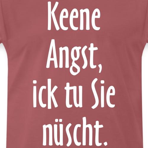 Keene Angst, ick tu Sie nüscht - Berlin Spruch - Männer Premium T-Shirt