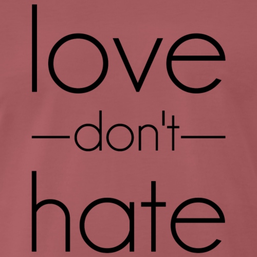 love do not hate - Men's Premium T-Shirt