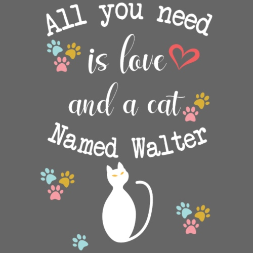 All you need is love and a cat named walter - T-shirt Premium Homme