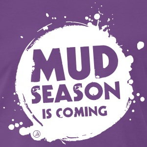 Mud season is coming - Men's Premium T-Shirt