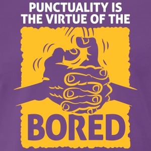 Punctuality Is Something For Bored People! - Men's Premium T-Shirt