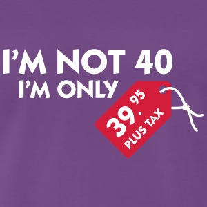 I'm Not 40, I'm Only 39,99 € Plus Tax - Men's Premium T-Shirt