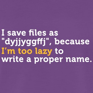 I'm Too Lazy To Name Files Correctly! - Men's Premium T-Shirt