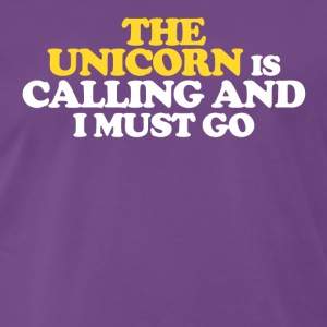 The UNICORN is calling and I must go - Men's Premium T-Shirt