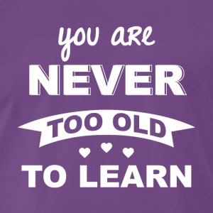 to oldNiemals too old to learn Never too to - Men's Premium T-Shirt