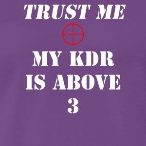 Trust me, My KDR is above 3 - Men's Premium T-Shirt