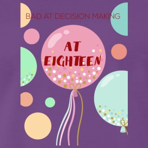 18th Birthday: Bad at Decision making at Eighteen - Men's Premium T-Shirt