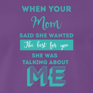 Single: When your mom said she wanted the best for - Männer Premium T-Shirt