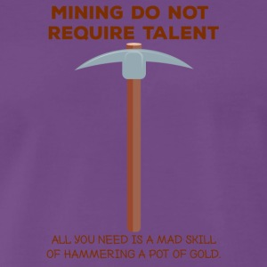 Mining: Mining do not require talent. all you - Men's Premium T-Shirt