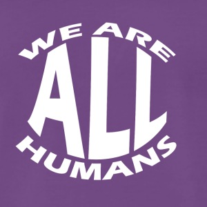 We are all human - Men's Premium T-Shirt