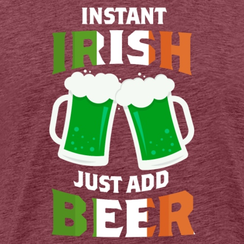 Instant Irish just add beer - Männer Premium T-Shirt