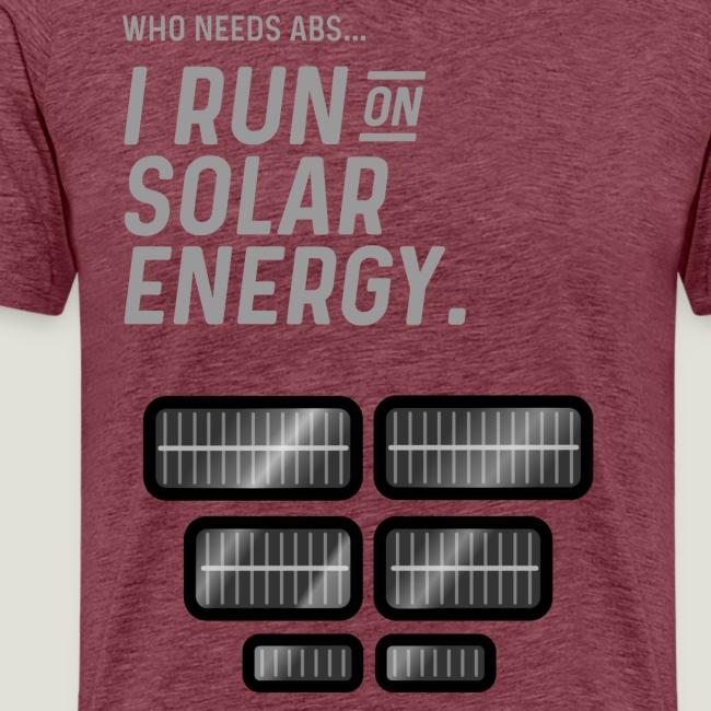 Who needs Abs... I run on solar energy.