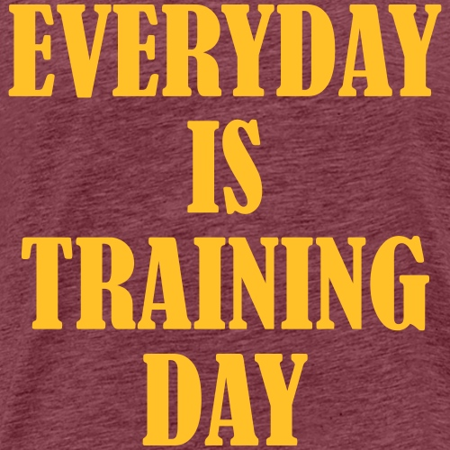 Everyday is Training Day, Training, Fitness, Sport - Männer Premium T-Shirt