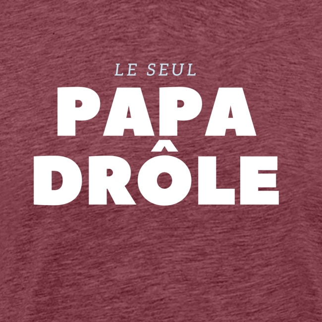 LE SEUL PAPA DRÔLE