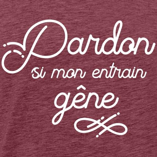 Pardon si mon entrain gêne - contrepèterie - T-shirt Premium Homme