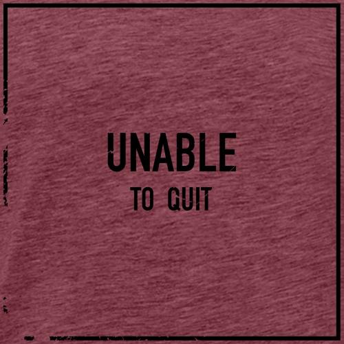 UNABLE TO QUIT - Männer Premium T-Shirt