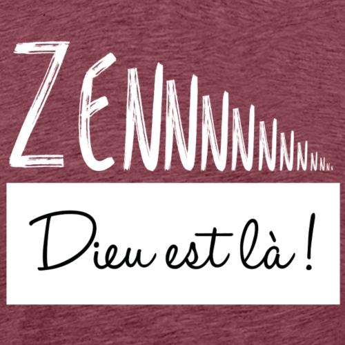 Zen, Dieu est là ! - T-shirt Premium Homme