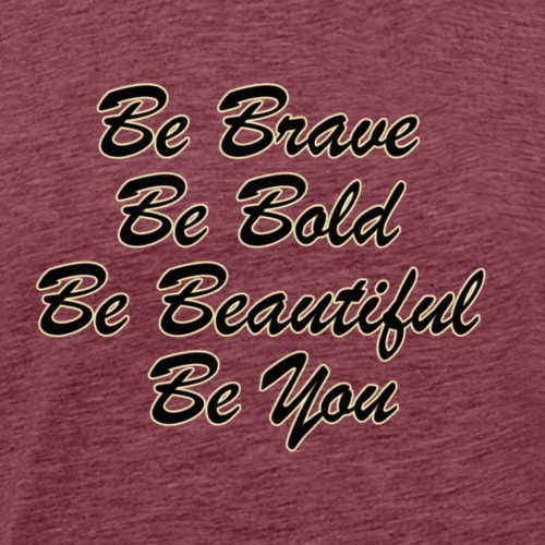 Be Brave Be Bold Be Beautiful Be You - Men's Premium T-Shirt