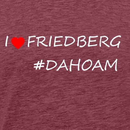 I ❤️ FRIEDBERG #DAHOAM - Männer Premium T-Shirt