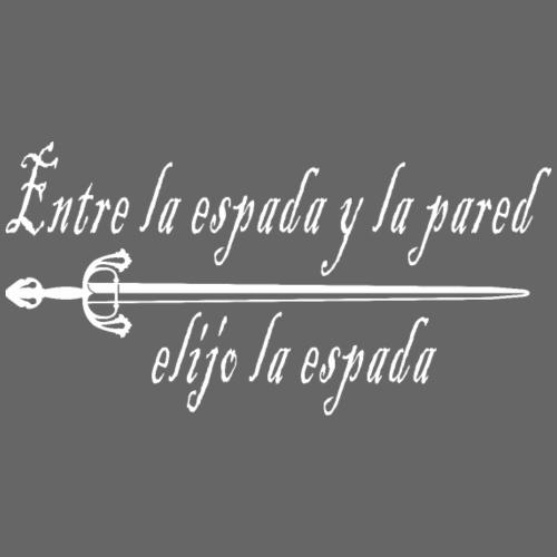 Entre la espada y la pared, elijo la espada - Camiseta premium hombre