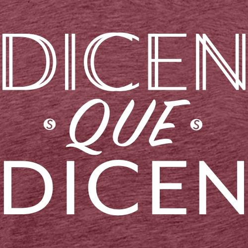 DICEN QUE DICEN (Cesar Pedroso Pupy) - Männer Premium T-Shirt