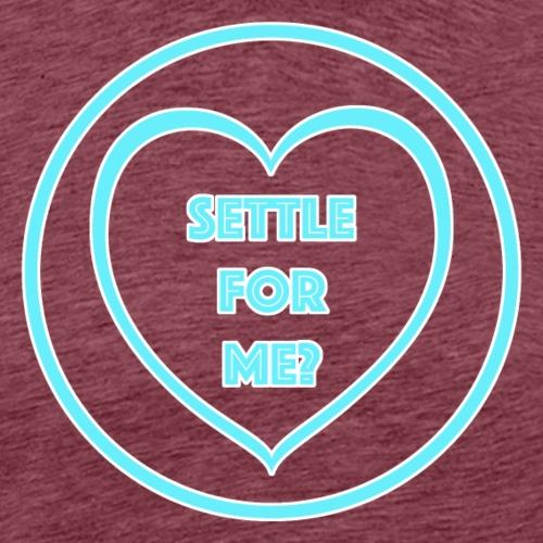 Settle For Me? Mens T-shirt - Men's Premium T-Shirt