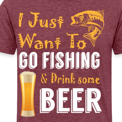 i just want to go fishing drink some beer - Men's Premium T-Shirt