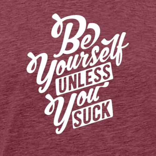 Be Yourself unless you suck - T-shirt Premium Homme