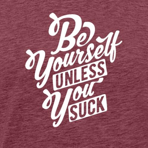 Sei du selbst, wenn du nicht saugst - Männer Premium T-Shirt