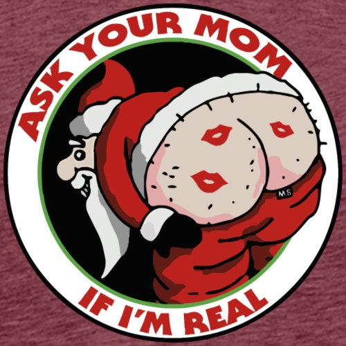 Ask Your Mom If I'm Real - T-shirt Premium Homme