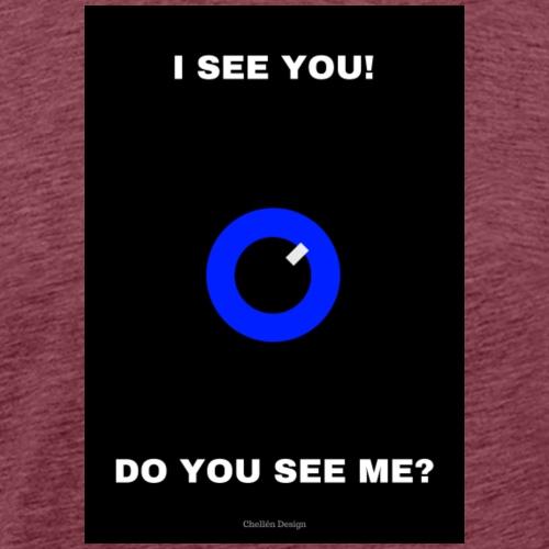 I SEE YOU! DO YOU SEE ME? - Premium-T-shirt herr