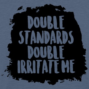 Double standards double irritate me - Men's Premium T-Shirt