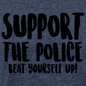 Support the police - Beat yourself up! - Men's Premium T-Shirt