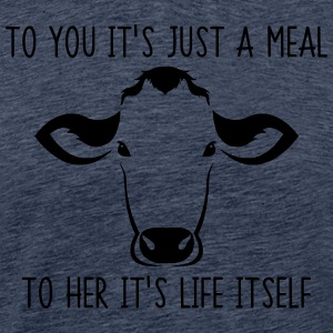 To you it's just a meal to her it's life itself - Men's Premium T-Shirt