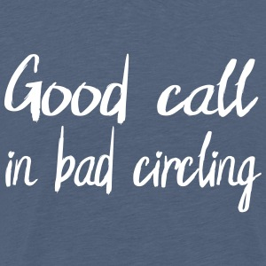 Good call in bad circling - Männer Premium T-Shirt