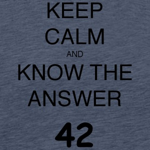 KEEP CALM AND KNOW THE ANSWER 42 - Männer Premium T-Shirt