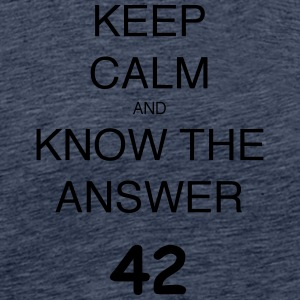 Keep calm and KNOW THE ANSWER 42 - Men's Premium T-Shirt