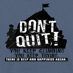 Climbing Dont quit - Men's Premium T-Shirt
