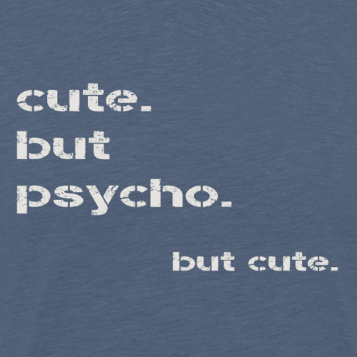 cute but psycho - Männer Premium T-Shirt