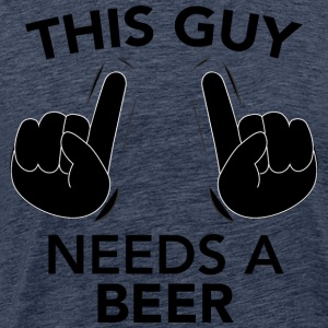 THIS GUY NEEDS A BEER black - Men's Premium T-Shirt