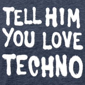 Tell him you love techno II - Men's Premium T-Shirt